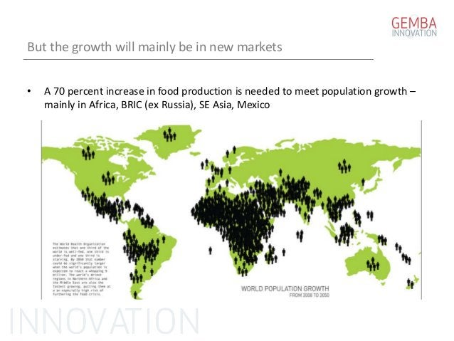 But the growth will mainly be in new markets • A 70 percent increase in food production is needed to meet population growt...