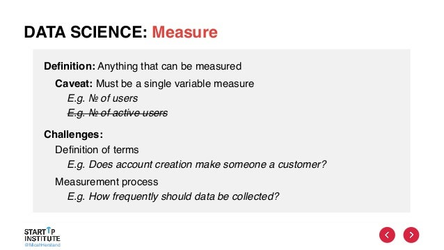 @MicahHerstand DATA SCIENCE: Measure Definition: Anything that can be measured Caveat: Must be a single variable measure E...