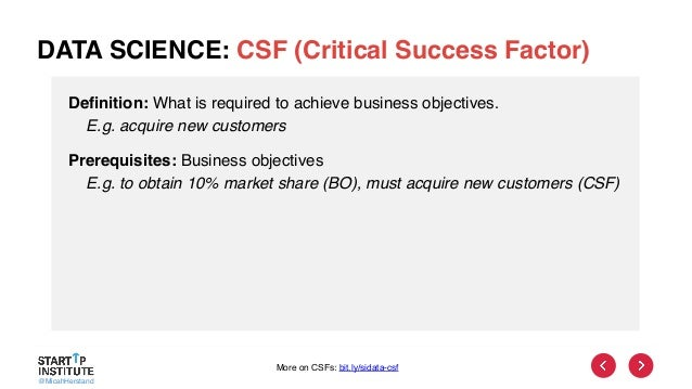 @MicahHerstand DATA SCIENCE: CSF (Critical Success Factor) Definition: What is required to achieve business objectives. E....