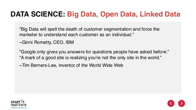 """@MicahHerstand DATA SCIENCE: Big Data, Open Data, Linked Data """"Big Data will spell the death of customer segmentation and ..."""
