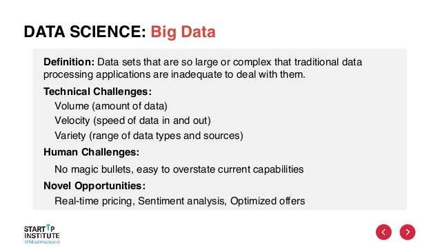 @MicahHerstand DATA SCIENCE: Big Data Definition: Data sets that are so large or complex that traditional data processing ...
