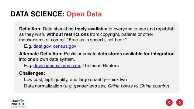 @MicahHerstand DATA SCIENCE: Open Data Definition: Data should be freely available to everyone to use and republish as the...