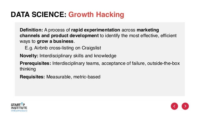 @MicahHerstand DATA SCIENCE: Growth Hacking Definition: A process of rapid experimentation across marketing channels and p...