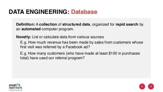 @MicahHerstand DATA ENGINEERING: Database Definition: A collection of structured data, organized for rapid search by an au...