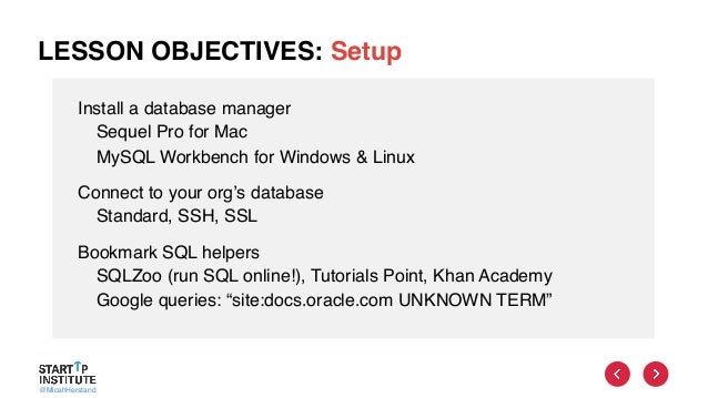 @MicahHerstand LESSON OBJECTIVES: Setup Install a database manager Sequel Pro for Mac MySQL Workbench for Windows & Linux ...
