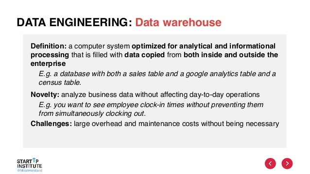 @MicahHerstand DATA ENGINEERING: Data warehouse Definition: a computer system optimized for analytical and informational p...