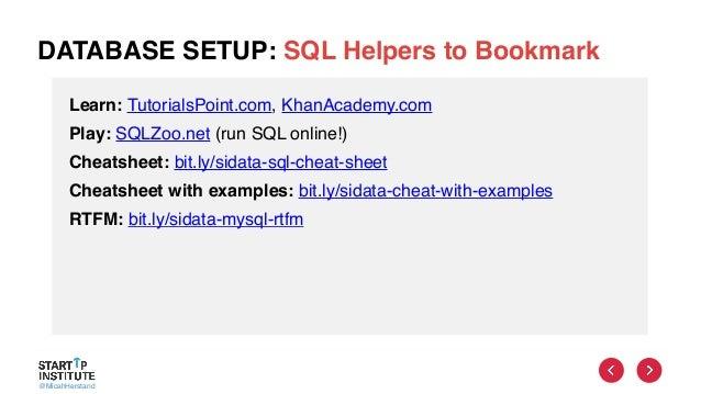 @MicahHerstand DATABASE SETUP: SQL Helpers to Bookmark Learn: TutorialsPoint.com, KhanAcademy.com Play: SQLZoo.net (run SQ...