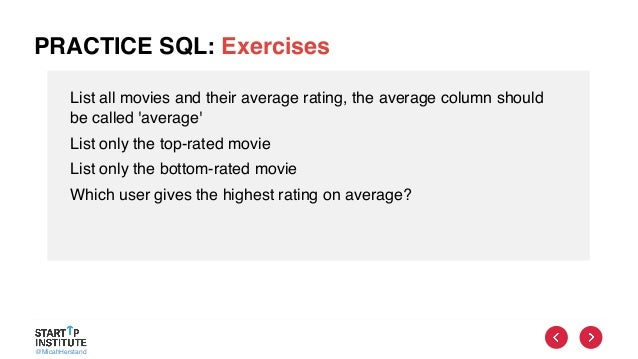 @MicahHerstand PRACTICE SQL: Exercises List all movies and their average rating, the average column should be called 'aver...