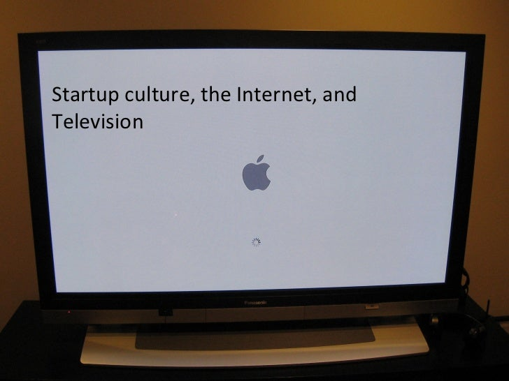 Startup culture, the Internet, and Television