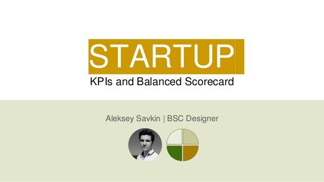 STARTUP KPIs and Balanced Scorecard Aleksey Savkin | BSC Designer