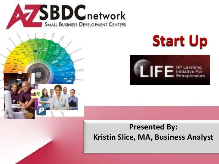 Start Up            Presented By:Kristin Slice, MA, Business Analyst