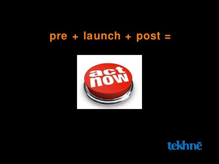 pre + launch + post =