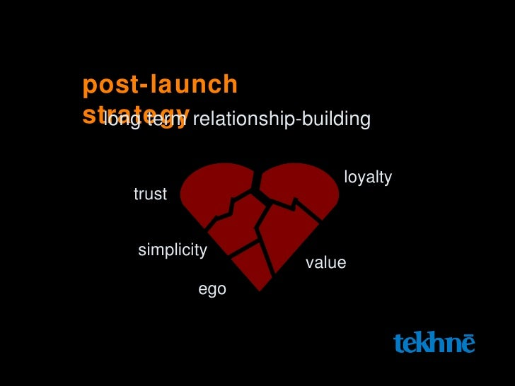 post-launch strategy long term relationship-building trust loyalty value simplicity ego