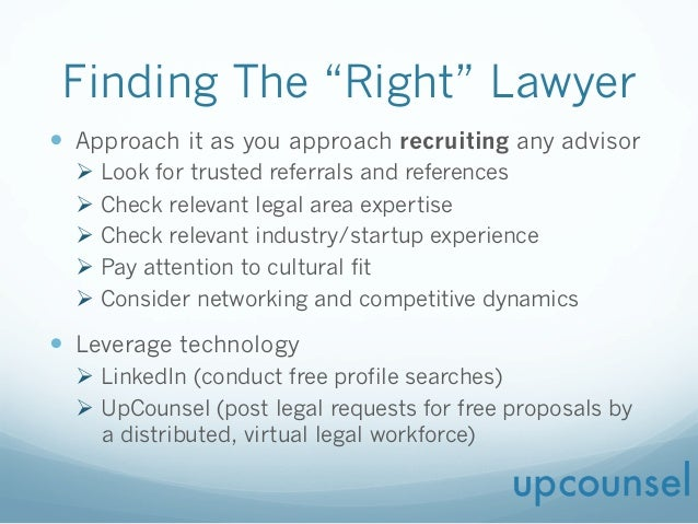 """Finding The """"Right"""" Lawyer — Approach it as you approach recruiting any advisor Ø Look for trusted referrals and refer..."""