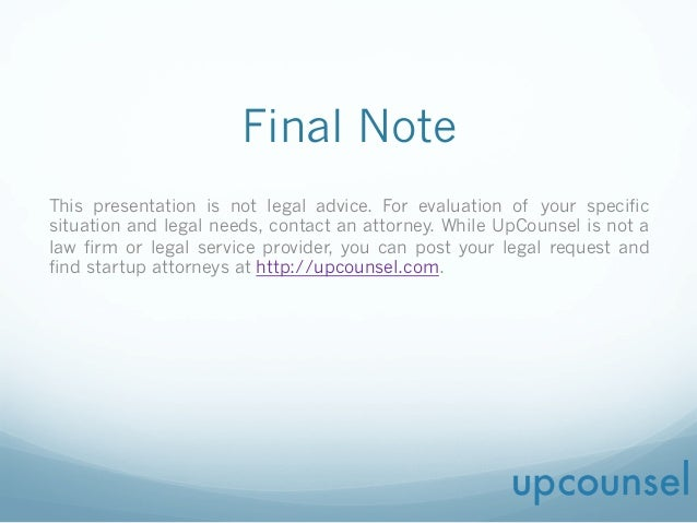 Final Note This presentation is not legal advice. For evaluation of your specific situation and legal needs, contact an at...