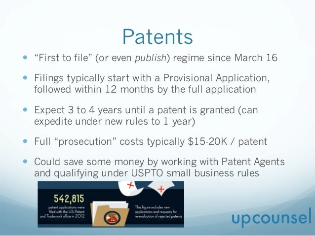 "Patents —  ""First to file"" (or even publish) regime since March 16 —  Filings typically start with a Provisional Applica..."