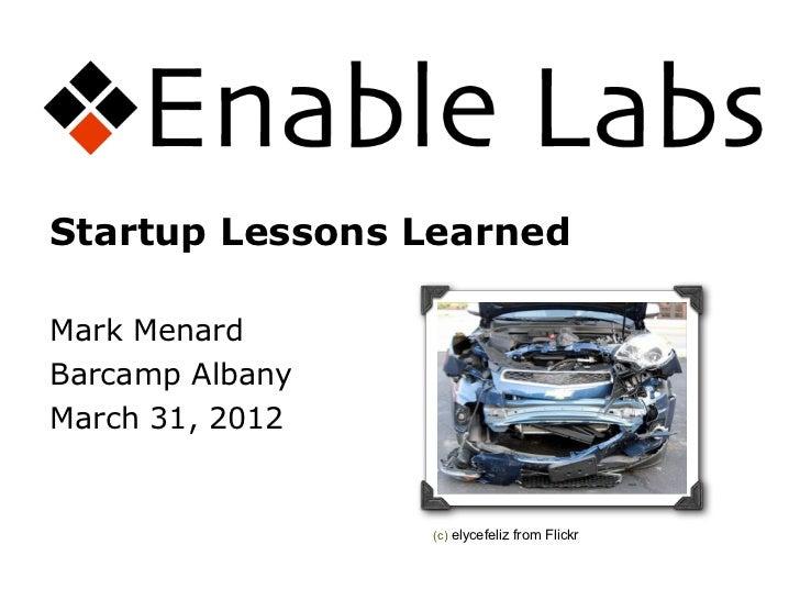 Startup Lessons LearnedMark MenardBarcamp AlbanyMarch 31, 2012                 (c) elycefeliz from Flickr