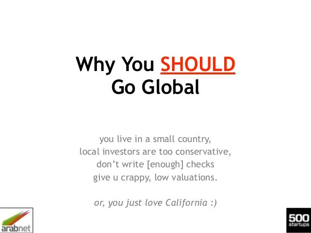Why You SHOULD Go Global you live in a small country, local investors are too conservative, don't write [enough] checks g...