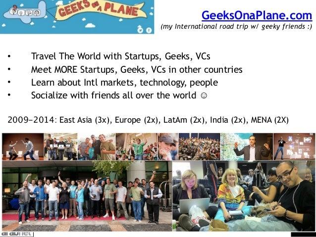 GeeksOnaPlane.com  (my International road trip w/ geeky friends :) • Travel The World with Startups, Geeks, VCs • Meet MO...