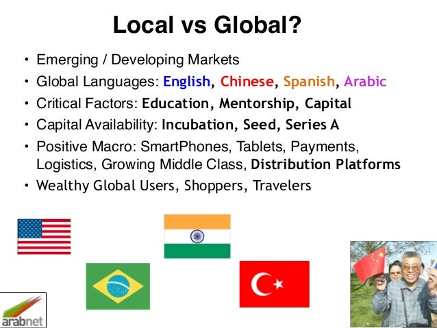 8 Local vs Global? • Emerging / Developing Markets! • Global Languages: English, Chinese, Spanish, Arabic • Critical Facto...