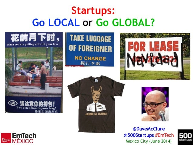 Startups: Go LOCAL or Go GLOBAL? @DaveMcClure @500Startups #EmTech Mexico City (June 2014)