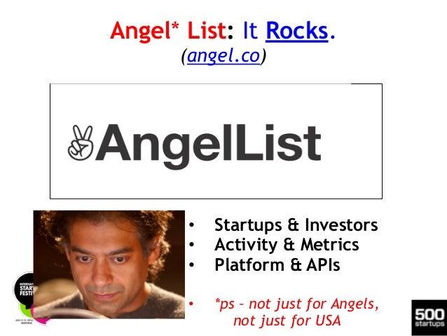 Angel* List: It Rocks. (angel.co) • Startups & Investors • Activity & Metrics • Platform & APIs ! • *ps – not just for An...