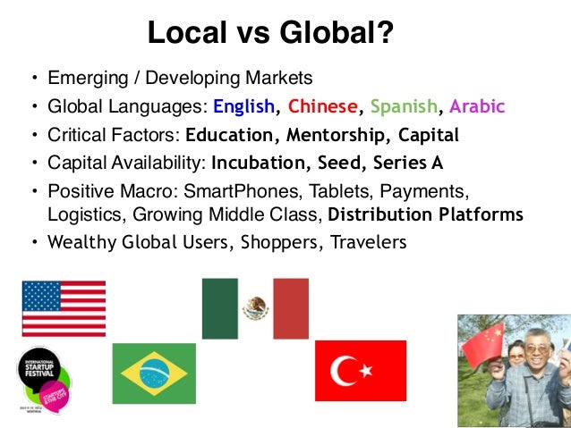 7 Local vs Global? • Emerging / Developing Markets! • Global Languages: English, Chinese, Spanish, Arabic • Critical Facto...