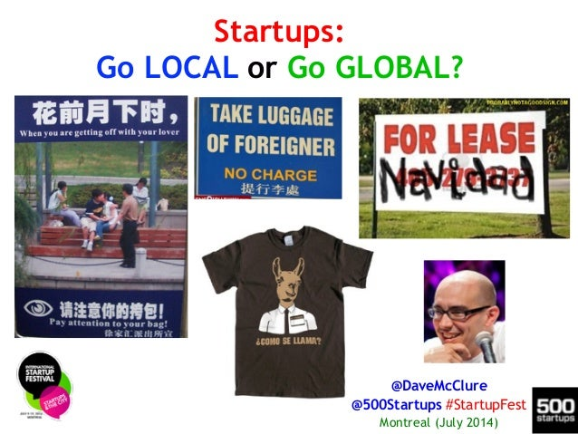 Startups: Go LOCAL or Go GLOBAL? @DaveMcClure @500Startups #StartupFest Montreal (July 2014)