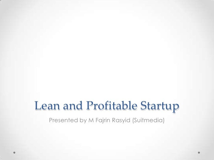 Lean and Profitable Startup  Presented by M Fajrin Rasyid (Suitmedia)