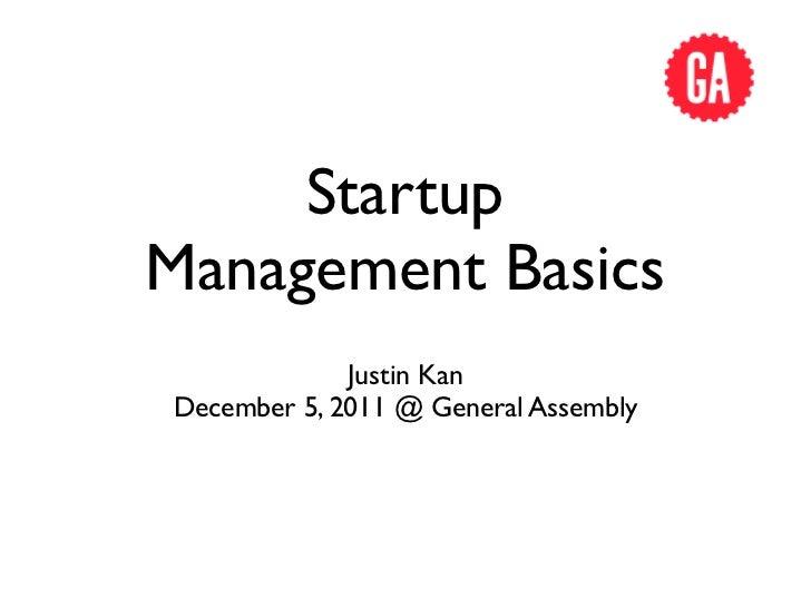 StartupManagement Basics             Justin KanDecember 5, 2011 @ General Assembly