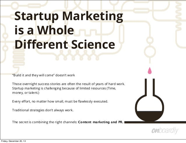 """Startup Marketing is a Whole Different Science """"Build it and they will come"""" doesn't work Those overnight success stories a..."""