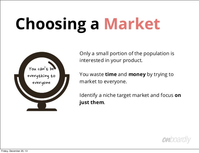 Choosing a Market Only a small portion of the population is interested in your product.  You