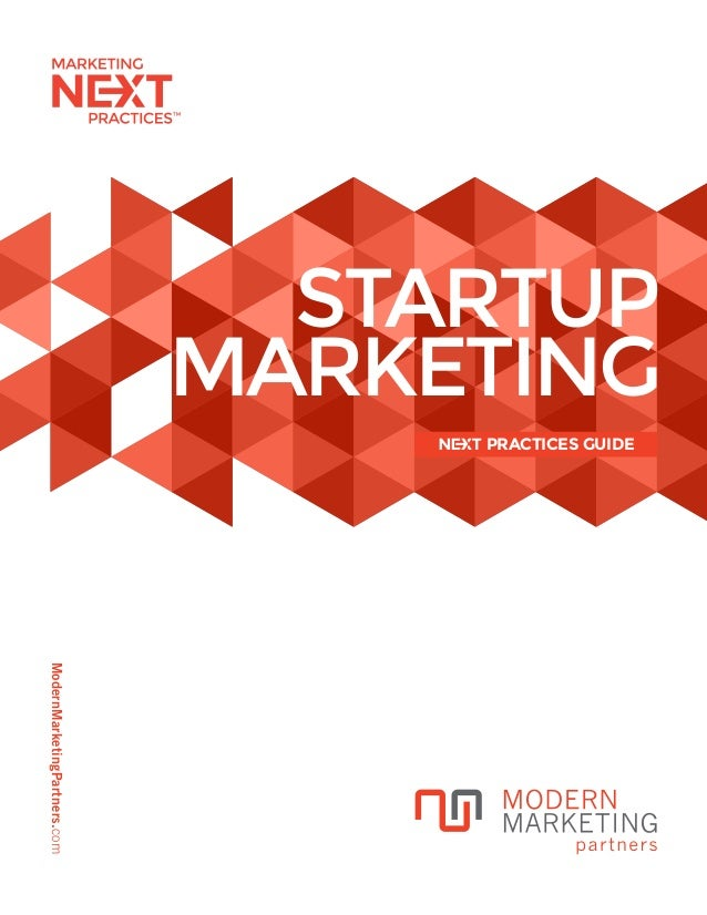 ModernMarketingPartners.com STARTUP MARKETING PRACTICES GUIDE