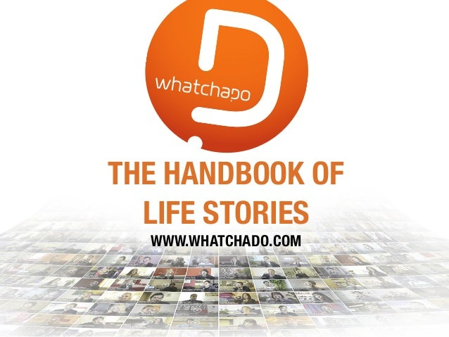 THE HANDBOOK OF LIFE STORIES WWW.WHATCHADO.COM