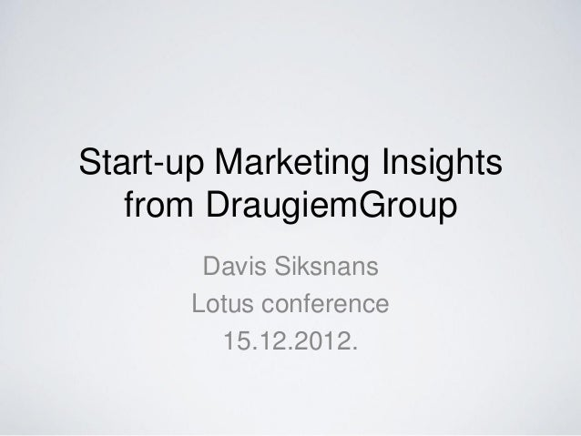 Start-up Marketing Insights   from DraugiemGroup        Davis Siksnans       Lotus conference         15.12.2012.