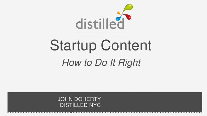 Startup Content  How to Do It Right JOHN DOHERTY  DISTILLED NYC