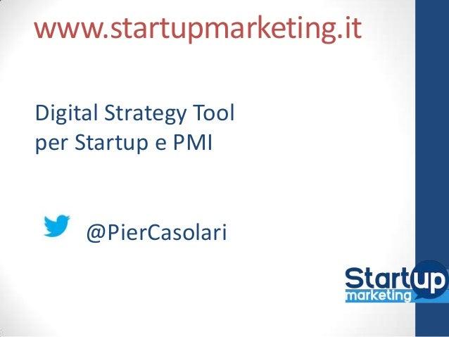 www.startupmarketing.itDigital Strategy Toolper Startup e PMI     @PierCasolari
