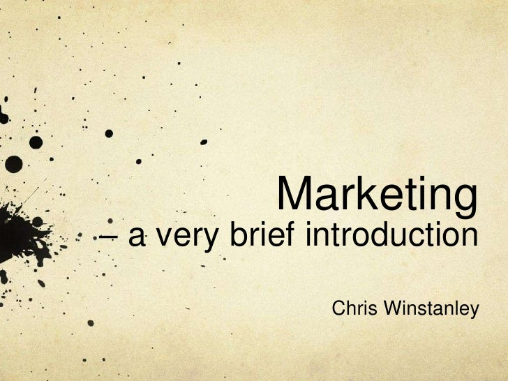 Marketing– a very brief introduction                Chris Winstanley