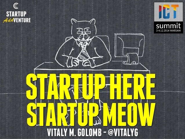 STARTUP HERE  STARTUP MEOW  VITALY M. GOLOMB - @VITALYG