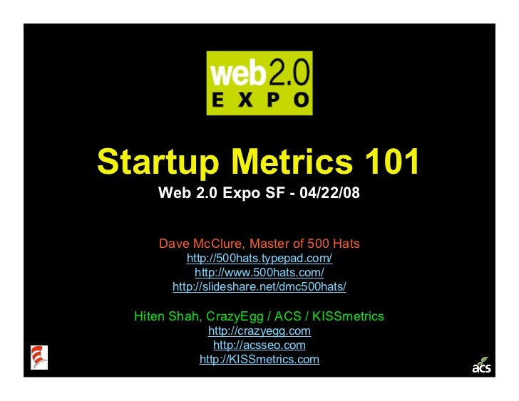 Startup Metrics 101      Web 2.0 Expo SF - 04/22/08        Dave McClure, Master of 500 Hats            http://500hats.type...