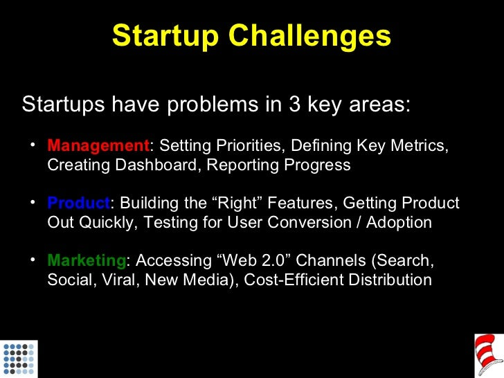 Startup Challenges <ul><li>Startups have problems in 3 key areas: </li></ul><ul><ul><li>Management : Setting Priorities, D...
