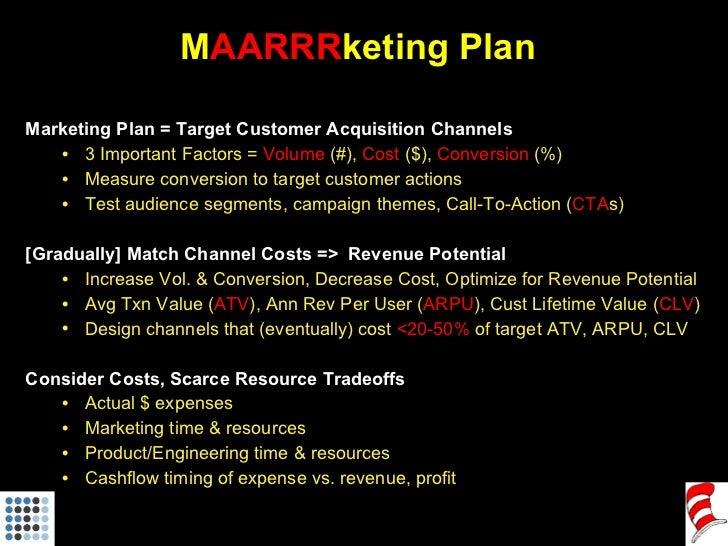 M AARRR keting Plan <ul><li>Marketing Plan = Target Customer Acquisition Channels </li></ul><ul><ul><li>3 Important Factor...