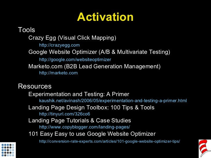 Activation <ul><li>Tools </li></ul><ul><ul><li>Crazy Egg (Visual Click Mapping) </li></ul></ul><ul><ul><li>http://crazyegg...