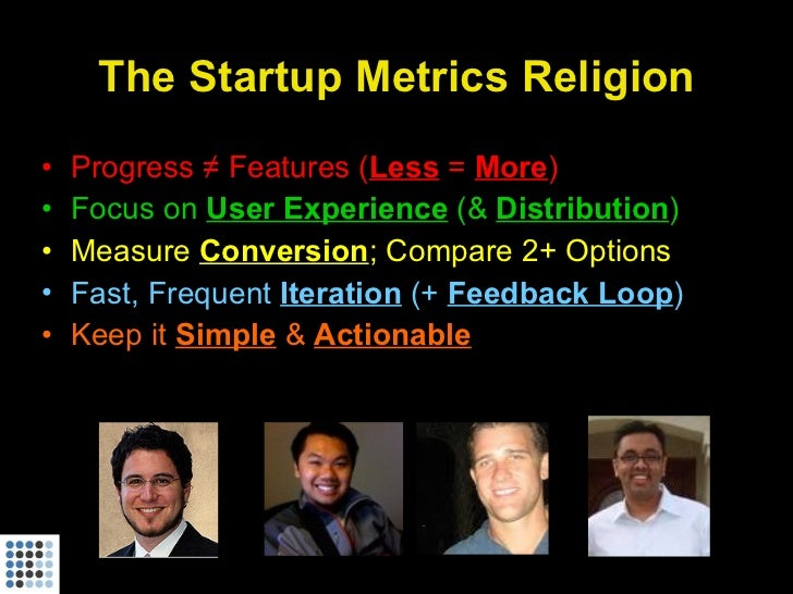 The Startup Metrics Religion <ul><li>Progress ≠ Features ( Less   =  More ) </li></ul><ul><li>Focus on  User Experience  (...