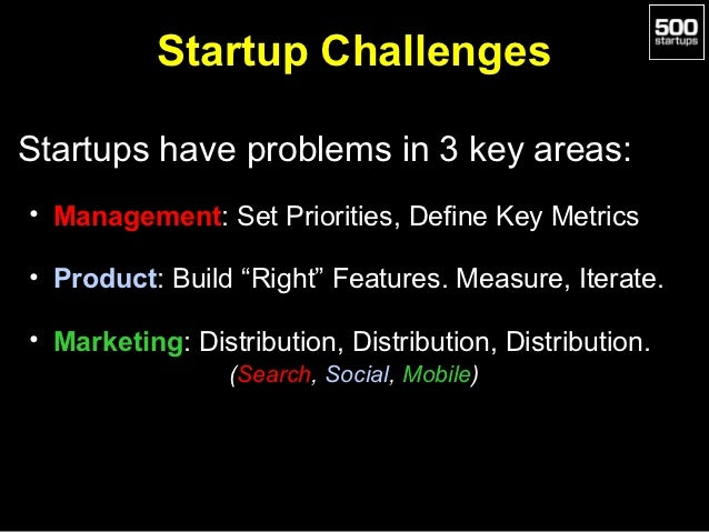 "Startup ChallengesStartups have problems in 3 key areas:• Management: Set Priorities, Define Key Metrics• Product: Build ""..."