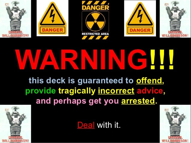 WARNING!!! this deck is guaranteed to offend,provide tragically incorrect advice,   and perhaps get you arrested.         ...