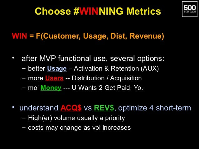 Choose #WINNING MetricsWIN = F(Customer, Usage, Dist, Revenue)• after MVP functional use, several options:  – better Usage...