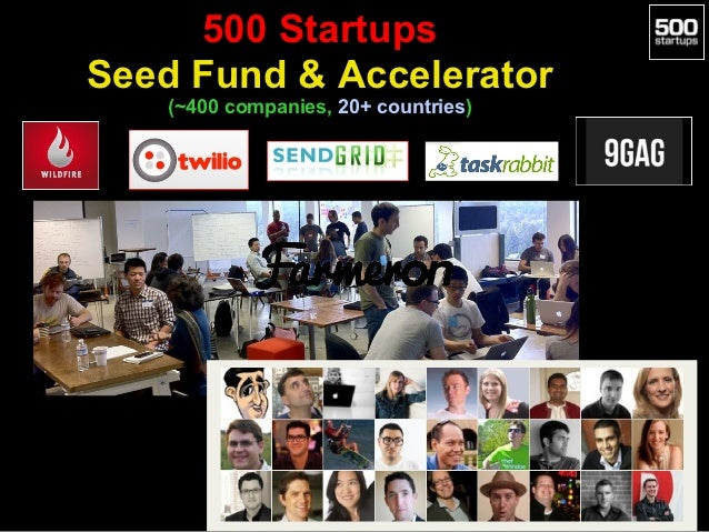 500 StartupsSeed Fund & Accelerator   (~400 companies, 20+ countries)