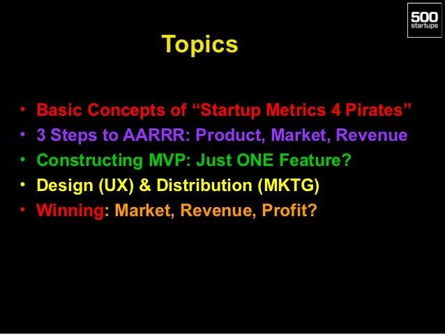 "Topics•   Basic Concepts of ""Startup Metrics 4 Pirates""•   3 Steps to AARRR: Product, Market, Revenue•   Constructing MVP:..."