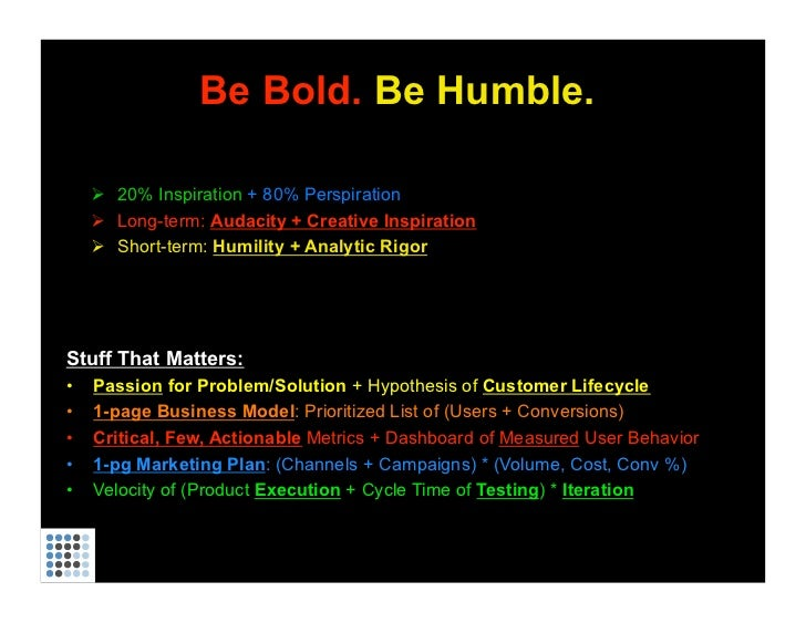 Be Bold. Be Humble.         20% Inspiration + 80% Perspiration        Long-term: Audacity + Creative Inspiration       ...